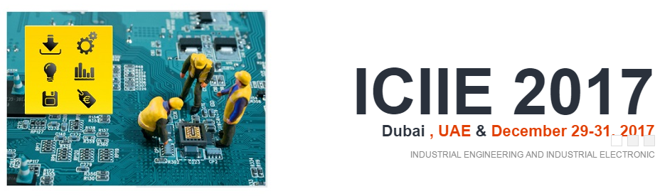 2017 International Conference on Industrial Engineering and Industrial Electronic (ICIIE 2017), Dubai, United Arab Emirates