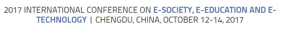 2017 International Conference on E-Society, E-Education and E-Technology (ICSET 2017), Chengdu, Sichuan, China