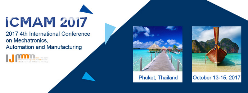 2017 4th International Conference on Mechatronics, Automation and Manufacturing (ICMAM 2017), Phuket, Thailand