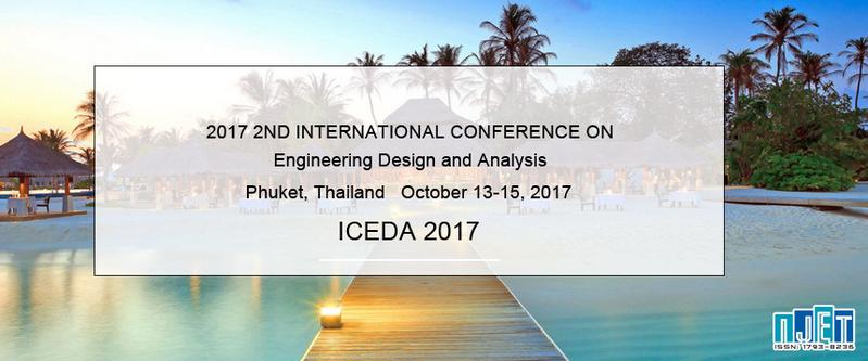2017 2nd International Conference on Engineering Design and Analysis (ICEDA 2017), Phuket, Thailand