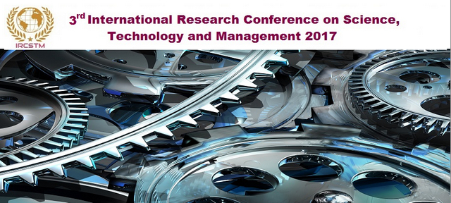 3rd International Research Conference on Science, Technology and Management 2017 (IRCSTM 2017), Dubai, United Arab Emirates