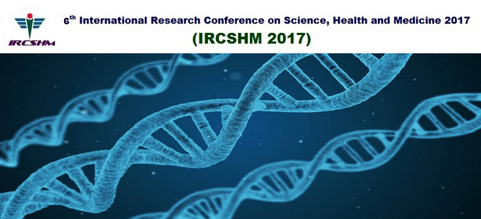 6th International Research Conference on Science, Health and Medicine 2017 (IRCSHM 2017), Dubai, United Arab Emirates
