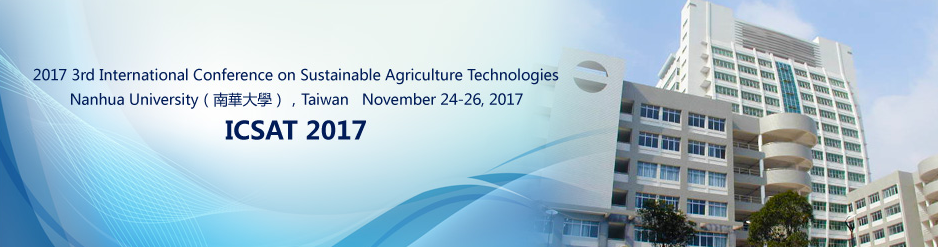 2017 3rd International Conference on Sustainable Agriculture Technologies (ICSAT 2017), Chiayi, Taiwan