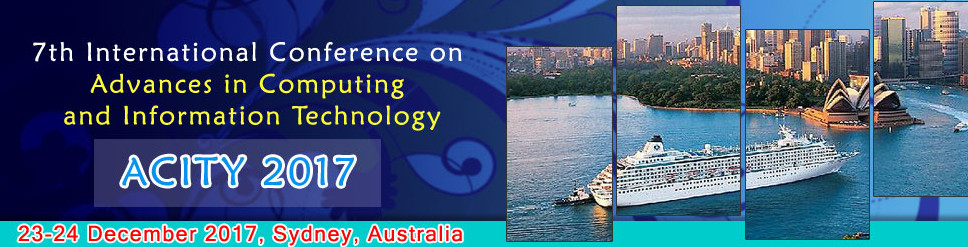 Seventh International Conference on Advances in Computing and Information Technology (ACITY 2017), Sydney, New South Wales, Australia