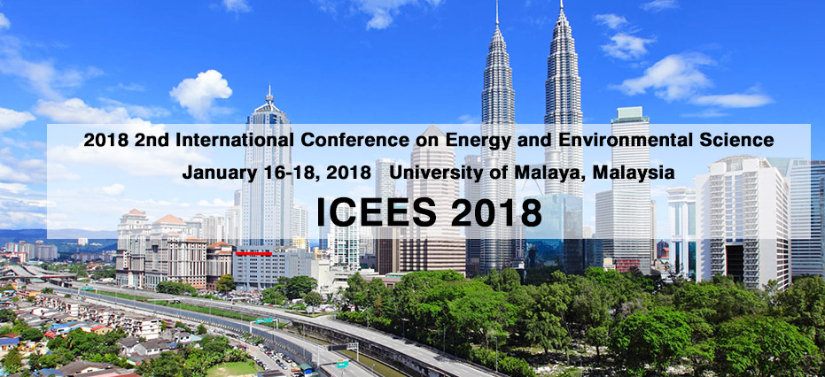 2018 2nd International Conference on Energy and Environmental Science (ICEES 2018), Kuala Lumpur, Malaysia