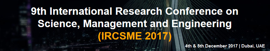 9th International Research Conference on Science, Management and Engineering 2017 (IRCSME 2017), Dubai, United Arab Emirates