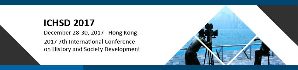 2017 7th International Conference on History and Society Development (ICHSD 2017), Hong Kong, Hong Kong