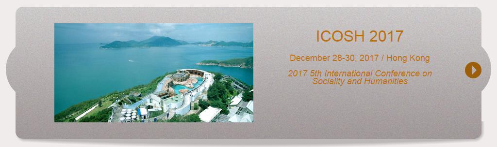 2017 6th International Conference on Sociality and Humanities (ICOSH 2017), Hong Kong, Hong Kong