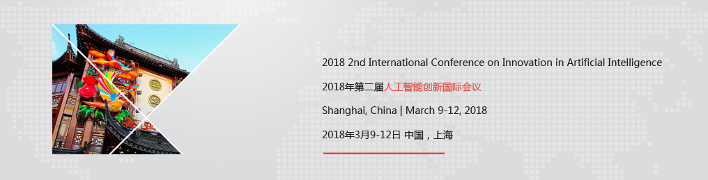 ACM - 2018 2nd International Conference on Innovation in Artificial Intelligence (ICIAI 2018), Shanghai, China