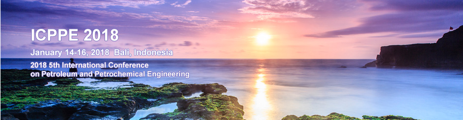 2018 5th International Conference on Petroleum and Petrochemical Engineering (ICPPE 2018), Bali, Indonesia