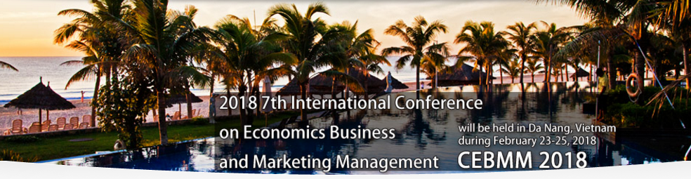 2018 7th International Conference on Economics Business and Marketing Management (CEBMM 2018), Da Nang, Vietnam