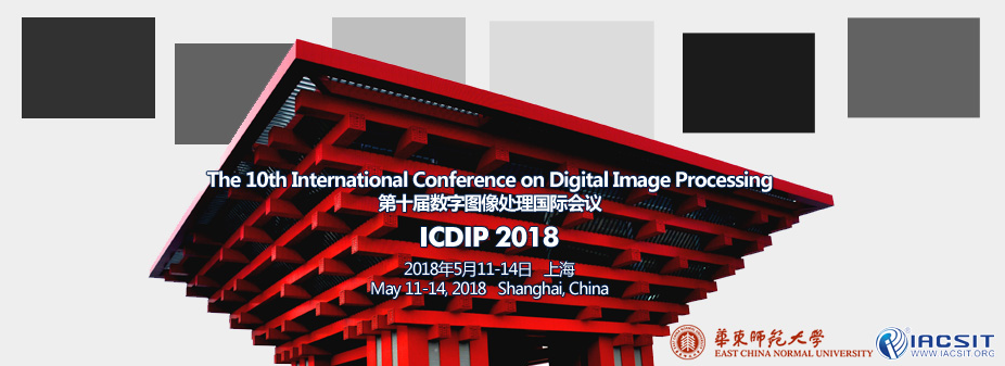 ICDIP 2018 The 10th International Conference on Digital Image Processing--Ei Compendex, Scopus and CPCI, Shanghai, China
