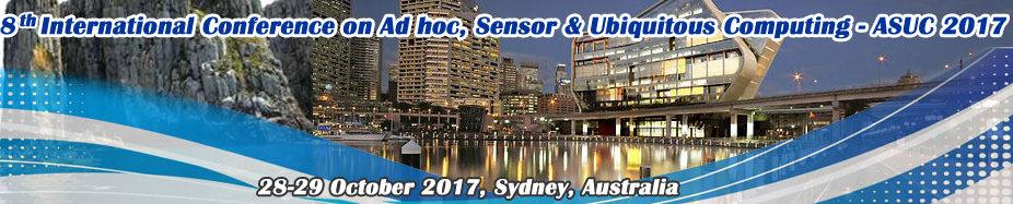 8th International Conference on Ad hoc, Sensor & Ubiquitous Computing (ASUC 2017), Sydney, Australia