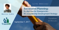 Succession Planning: It's Not Just for Emergencies - It's a Leadership Development Strategy