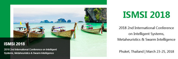 2nd International Conference on Intelligent Systems, Metaheuristics & Swarm Intelligence (ISMSI 2018), Phuket, Thailand