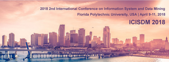 2018 2nd International Conference on Information System and Data Mining (ICISDM 2018)--IEEE Xplore, Ei and Scopus, Florida, United States