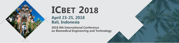 2018 8th International Conference on Biomedical Engineering and Technology (ICBET 2018)--Ei Compendex and Scopus, Bali, Indonesia