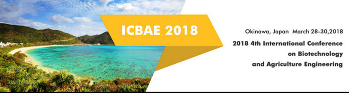 2018 4th International Conference on Biotechnology and Agriculture Engineering (ICBAE 2018), Okinawa, Japan