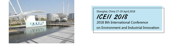 2018 8th International Conference on Environment and Industrial Innovation (ICEII 2018), Shanghai, China