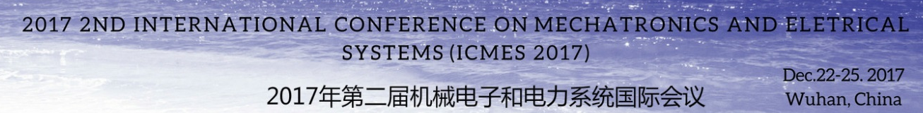 2017 2nd International Conference on Mechanical Engineering and Electrical Systems (ICMES 2017)--IOP, Ei Compendex, Wuhan, Hubei, China