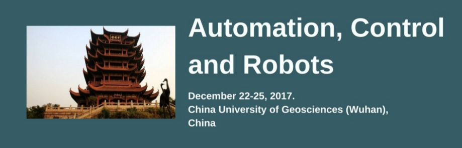 2017 International Conference on Automation, Control and Robotics (ICACR 2017), Wuhan, Hubei, China