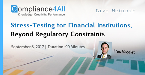 Stress-Testing for Financial Institutions, Beyond Regulatory Constraints - 2017, Fremont, California, United States
