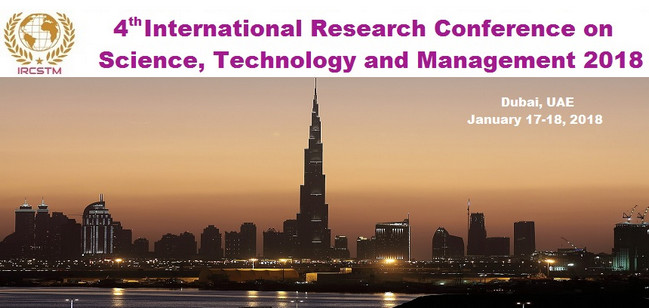 4th International Research Conference on Science, Technology and Management 2018 (IRCSTM 2018), Dubai, United Arab Emirates