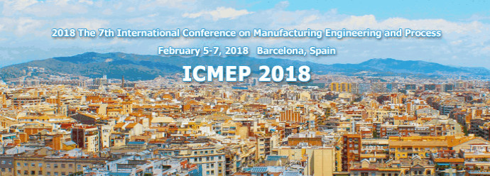 2018 The 7th International Conference on Manufacturing Engineering and Process (ICMEP 2018), Barcelona, Spain
