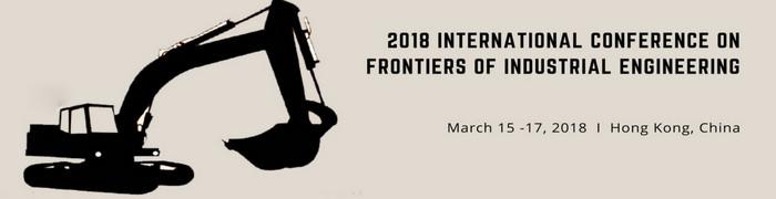 2018 International Conference on Frontiers of Industrial Engineering (ICFIE 2018), Hong Kong, Hong Kong