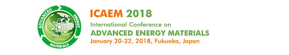 The 2018 International Conference on Advanced Energy Materials (ICAEM 2018), Fukuoka, Japan