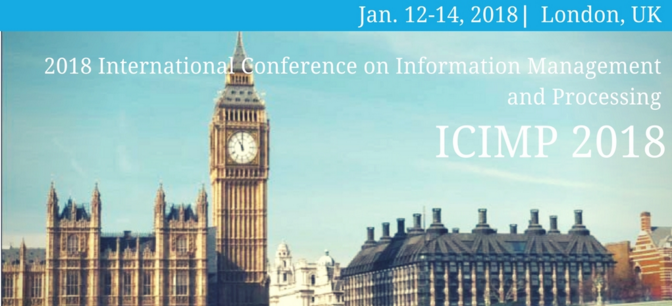 IEEE-2018 International Conference on Information Management and Processing (ICIMP 2018), London, United Kingdom
