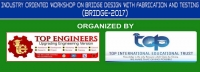 Industry Oriented Workshop on Bridge Design with Fabrication and Testing (BRIDGE - 2017)