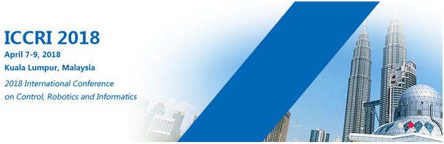 2018 International Conference on Control, Robotics and Informatics (ICCRI 2018)--EI Compendex, Scopus, Kuala Lumpur, Malaysia