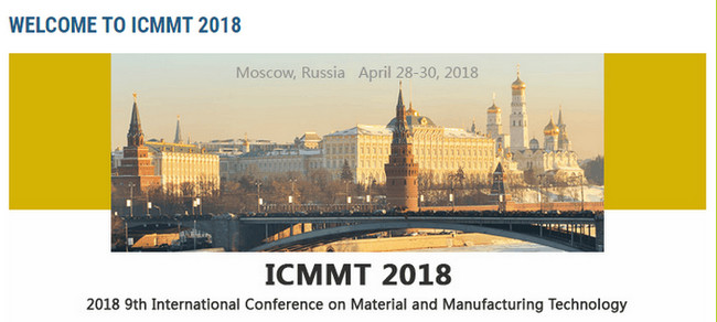 KEM-2018 9th International Conference on Material and Manufacturing Technology (ICMMT 2018), Moscow, Russia