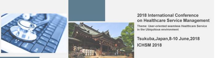 ACM-2018 International Conference on Healthcare Service Management (ICHSM 2018), Tsukuba, Japan