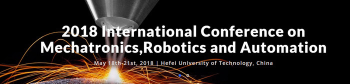 2018 International Conference on Mechatronics,Robotics and Automation (ICMRA 2018), Hefei, Anhui, China