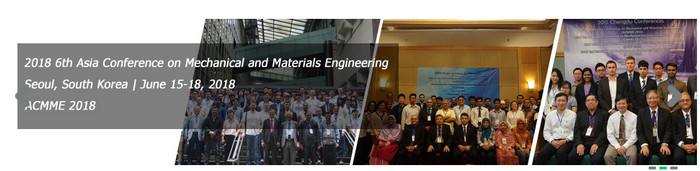 2018 6th Asia Conference on Mechanical and Materials Engineering (ACMME 2018), Seoul, South korea