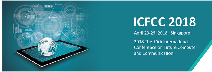 2018 The 10th International Conference on Future Computer and Communication (ICFCC 2018), Singapore