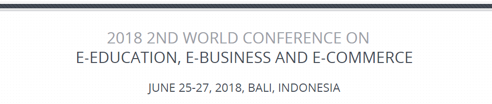 2018 2nd World Conference on e-Education, e-Business and e-Commerce (WCEEE 2018), Bali, Indonesia
