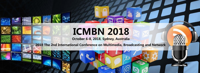 2018 The 2nd International Conference on Multimedia, Broadcasting and Network (ICMBN 2018), Sydney, Australia