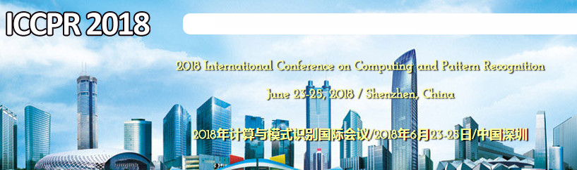 2018 International Conference on Computing and Pattern Recognition (ICCPR 2018), Shenzhen, Guangdong, China