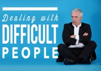 Successfully Dealing with Difficult People: The 5 Most Difficult Types of People and How to Effectively Approach Them