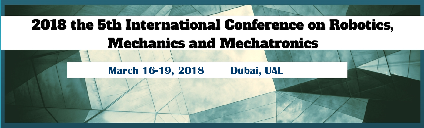 2018 the 5th International Conference on Robotics, Mechanics and Mechatronics (ICRMM 2018), Dubai, United Arab Emirates