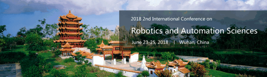 2018 2nd International Conference on Robotics and Automation Sciences (ICRAS 2018), Wuhan, Hubei, China
