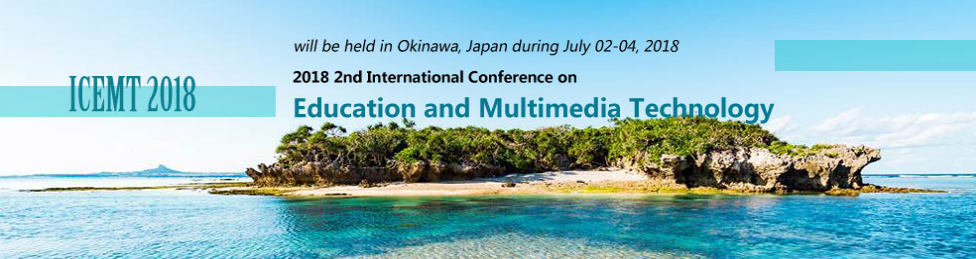 2018 2nd International Conference on Education and Multimedia Technology (ICEMT 2018), Okinawa, Japan