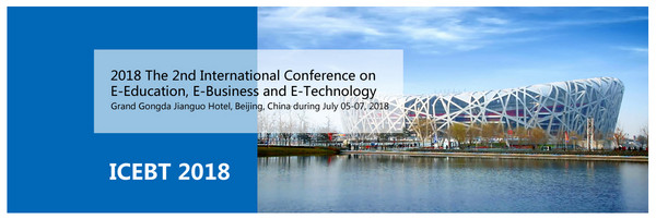 2018 The 2nd International Conference on E-Education, E-Business and E-Technology (ICEBT 2018), Beijing, China