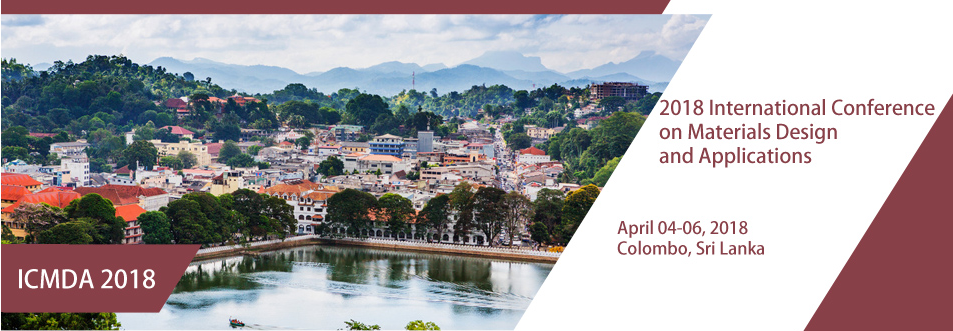 2018 International Conference on Materials Design and Applications (ICMDA 2018), Colombo, Sri Lanka