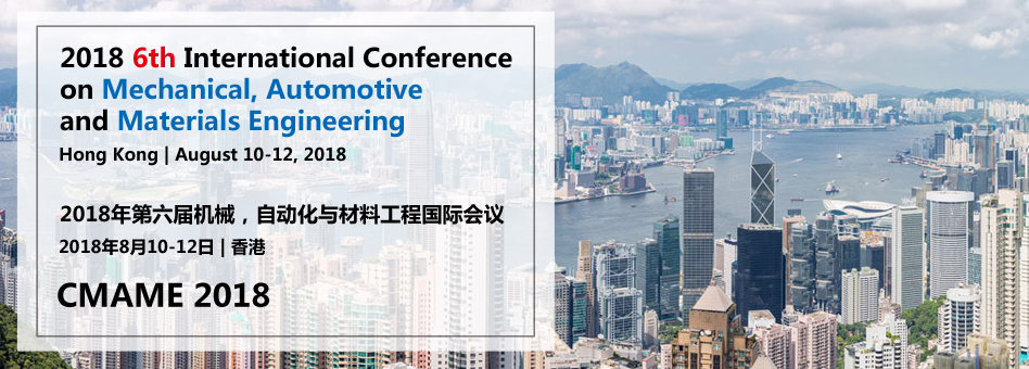 2018 6th International Conference on Mechanical, Automotive and Materials Engineering (CMAME 2018)--IEEE, Hong Kong