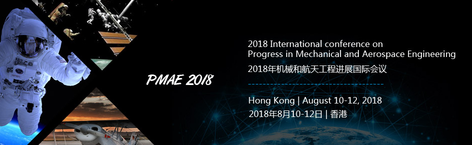 2018 International conference on Progress in Mechanical and Aerospace Engineering (PMAE 2018), Hong Kong, Hong Kong