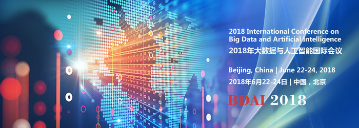 2018 International Conference on Big Data and Artificial Intelligence (BDAI 2018), Beijing, China